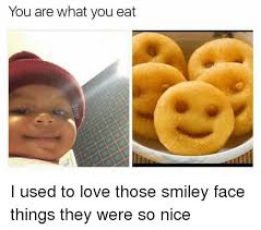 Smiley Face Memes - you are what you eat i used to love those smiley face things they