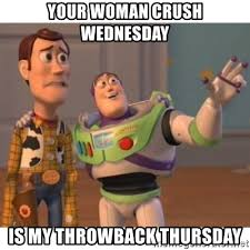 Woman Crush Wednesday Meme - your woman crush wednesday is my throwback thursday toy story
