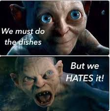 Dishes Meme - gollum dishes meme read of course in an authentic accent