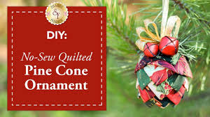 diy no sew quilted pine cone ornament with bosworth of
