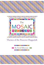 modern haggadah mosaic haggadah rethinks the passover seder through a thematic