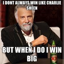 Charlie Sheen Memes - i dont always win like charlie sheen but when i do i win big