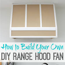 How To Design Your Own Kitchen Layout How To Build A Diy Range Hood Fan For A Broan Insert The Happy
