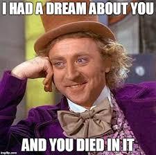 I Had A Dream Meme - creepy condescending wonka meme imgflip