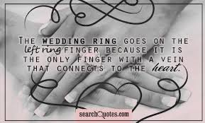 wedding quotes ring the weddingring goes on the left ring finger because it is the