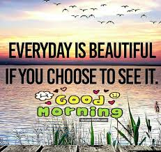 morning every day is beautiful morning