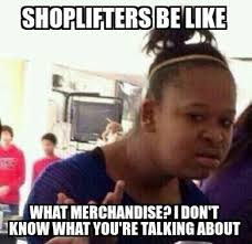 Shoplifting Meme - lossprevention stoplifters shoplifting assetprotection humor