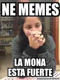 Ne Memes - meme personalizado ne memes la mona esta fuerte 4145156