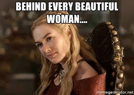 Beautiful Woman Meme - behind every beautiful woman incest cersei meme generator