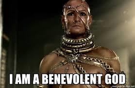 God Meme Generator - i am a benevolent god xerxes300 meme generator