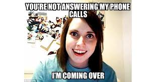 Answer Phone Meme - overly attached girlfriend i took the liberty of looking through
