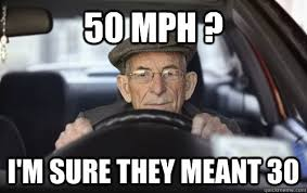 Meme Driver - 50 mph i m sure they meant 30 old man driver quickmeme
