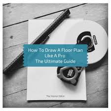 Floor Plan Pro by How To Draw A Floor Plan Like A Pro The Ultimate Guide The