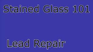 leaded glass door repair stained glass 101 lead repair youtube