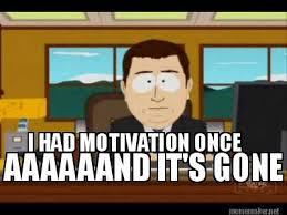And Its Gone Meme - meme maker i had motivation once aaaaaand its gone