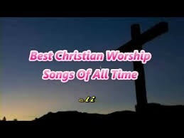 best christian worship songs best christian worship songs of all time vol 2