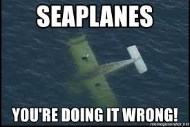 You Re Doing It Wrong Meme - seaplanes you re doing it wrong plane meme generator
