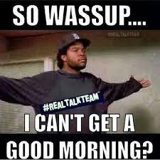 Ice Cube Meme - ice cube wassup no good morning social tweeb