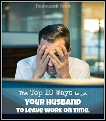 husband late from work here are 10 ways to get him home on time
