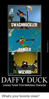 Looney Tunes Meme - swashbuckler ranger wizard daffy duck looney tunes first multiclass