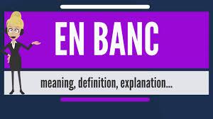what is en banc what does en banc mean en banc meaning