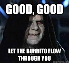 Burrito Meme - good good let the burrito flow through you happy emperor