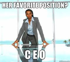 Successful Black Woman Meme - her favorite position c e o successful black woman quickmeme