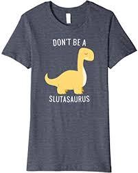 Slut Meme - amazing spring savings on womens don t be a slutasaurus t shirt