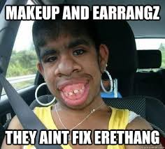 Funny Make Up Memes - makeup and earrangz they aint fix erethang pet monkey quickmeme