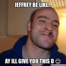 Jeffrey Meme - be like