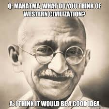 What Do You Think Meme - q mahatma what do you think of western civilization a i think it