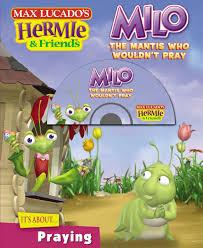 milo the mantis who wouldn u0027t pray with cdrom max lucado u0027s hermie