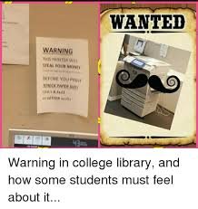 College Printer Meme - wanted the ward yau fased warning this printer wil steal your mone