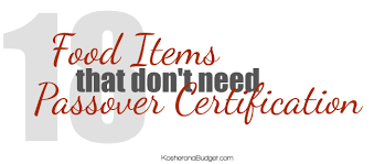 passover items 18 foods that don t require special kosher for passover certification