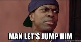 Friday Smokey Meme - man let s jump him smokey friday meme generator