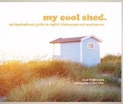 cool shed booktopia my cool shed an inspirational guide to stylish