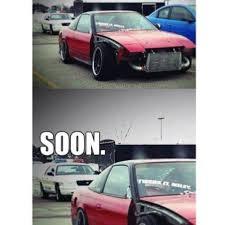 Soon Car Meme - soon nissan 240sx meme 240meme 240sx 240nation 240 driftcar