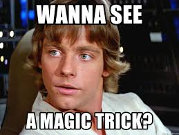 Magic Trick Meme - wanna see a magic trick mark hamill luke skywalker meme