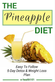 the pineapple diet rapid weight loss and a toxin free body in 5