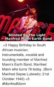 Manfred Mann Earth Band Blinded By The Light Lyrics 25 Best Memes About Blinded By The Light Blinded By The