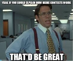 How Meme - yeah if you could explain how meme contests work on memegen