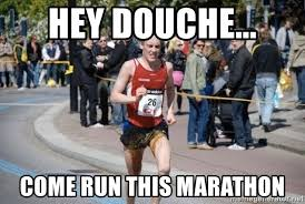 Runner Meme - hey douche come run this marathon unphotogenic marathon runner
