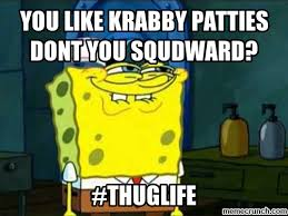 You Like Krabby Patties Meme - like krabby patties dont you squdward