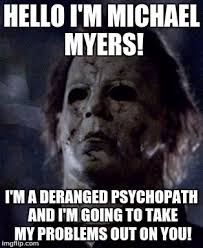 Michael Myers Memes - michael myers meme on you image tagged in michael myers