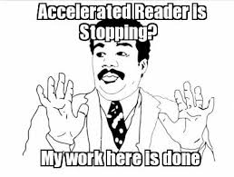 My Work Here Is Done Meme - meme creator accelerated reader is stopping my work here is