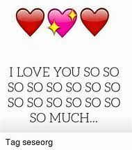 Love You So Much Meme - best 25 ideas about i love memes find what you ll love