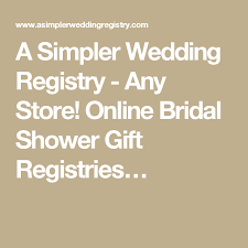 wedding registries online a simpler wedding registry any store online bridal shower gift
