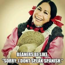 Beaner Meme - beaners be like humor mexicanproblems laindiamaria meme