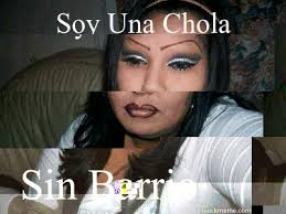 Chola Meme - soy una chola sin barrio chola girl quickmeme