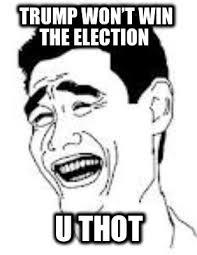 U Win Meme - meme faces trump won t win the election u thot